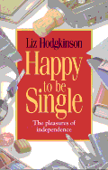 Happy to Be Single: The Pleasures of Independence